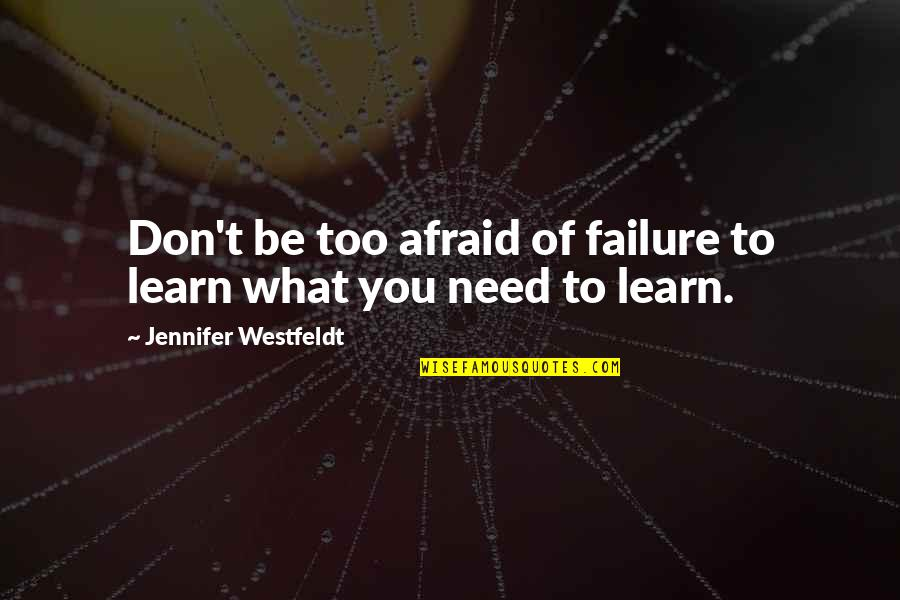 Afraid Of Failure Quotes By Jennifer Westfeldt: Don't be too afraid of failure to learn