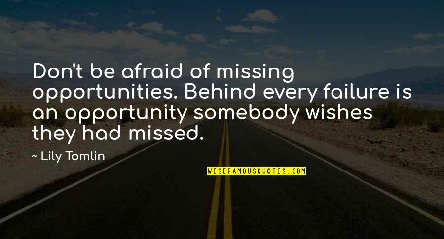 Afraid Of Failure Quotes By Lily Tomlin: Don't be afraid of missing opportunities. Behind every