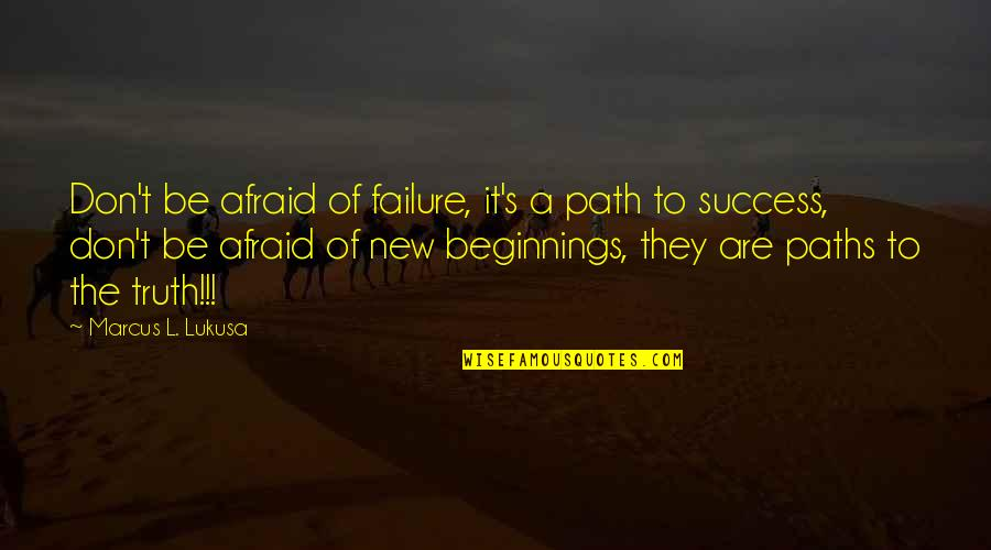 Afraid Of Failure Quotes By Marcus L. Lukusa: Don't be afraid of failure, it's a path