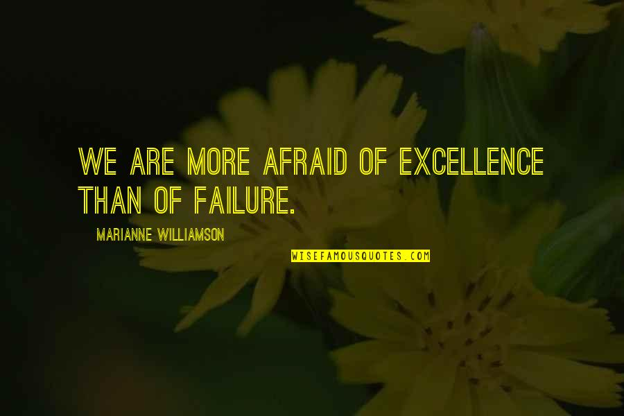 Afraid Of Failure Quotes By Marianne Williamson: We are more afraid of excellence than of