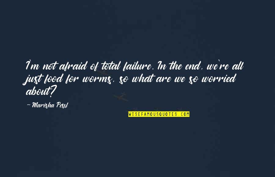 Afraid Of Failure Quotes By Marisha Pessl: I'm not afraid of total failure. In the