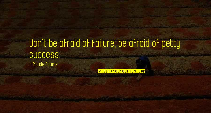 Afraid Of Failure Quotes By Maude Adams: Don't be afraid of failure; be afraid of