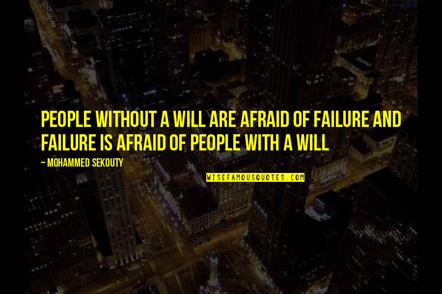 Afraid Of Failure Quotes By Mohammed Sekouty: People without a will are afraid of failure