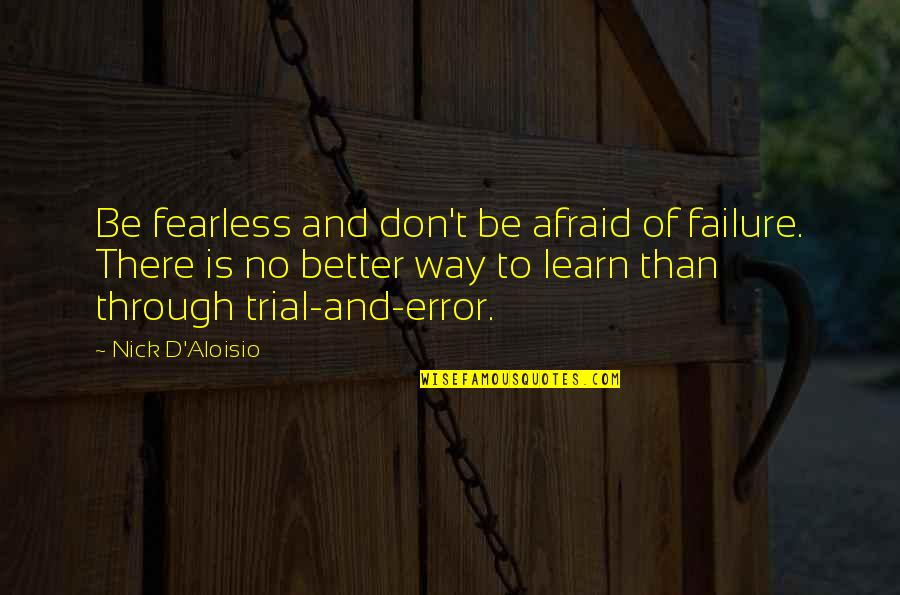 Afraid Of Failure Quotes By Nick D'Aloisio: Be fearless and don't be afraid of failure.