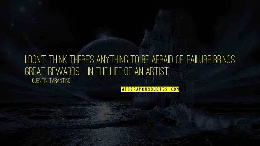 Afraid Of Failure Quotes By Quentin Tarantino: I don't think there's anything to be afraid