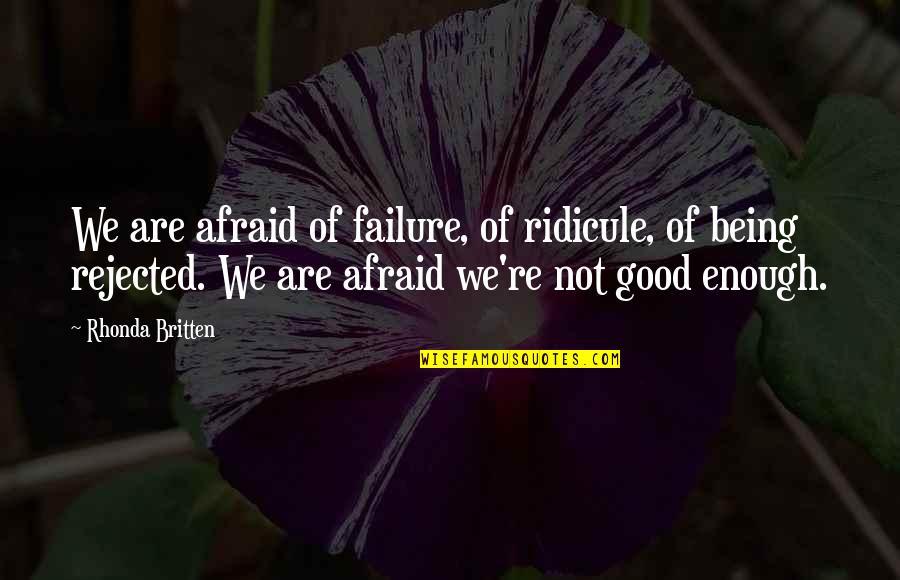 Afraid Of Failure Quotes By Rhonda Britten: We are afraid of failure, of ridicule, of