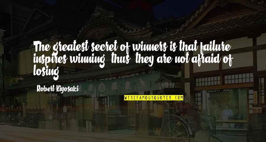 Afraid Of Failure Quotes By Robert Kiyosaki: The greatest secret of winners is that failure