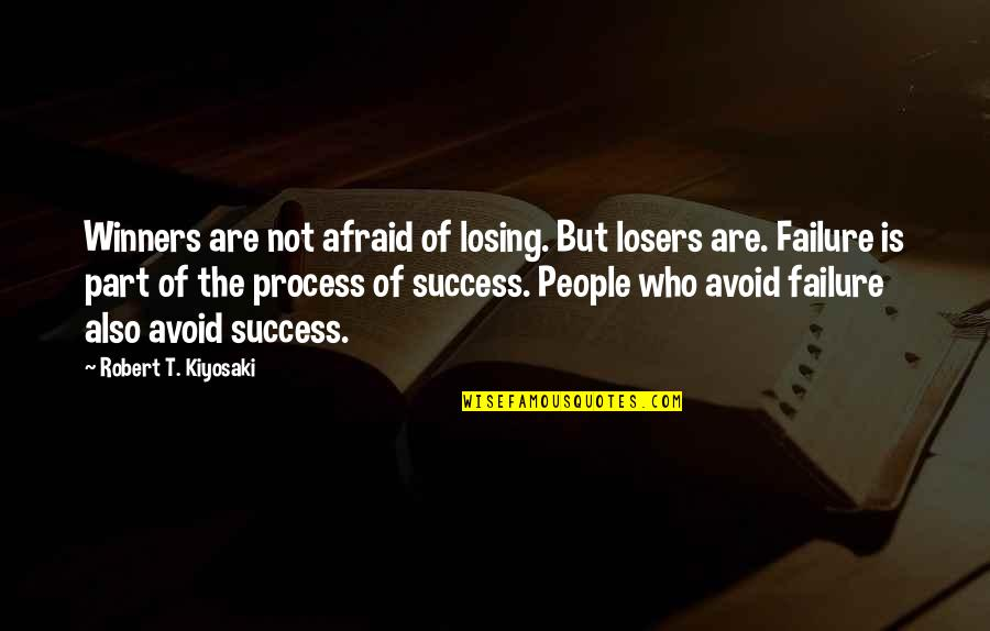 Afraid Of Failure Quotes By Robert T. Kiyosaki: Winners are not afraid of losing. But losers