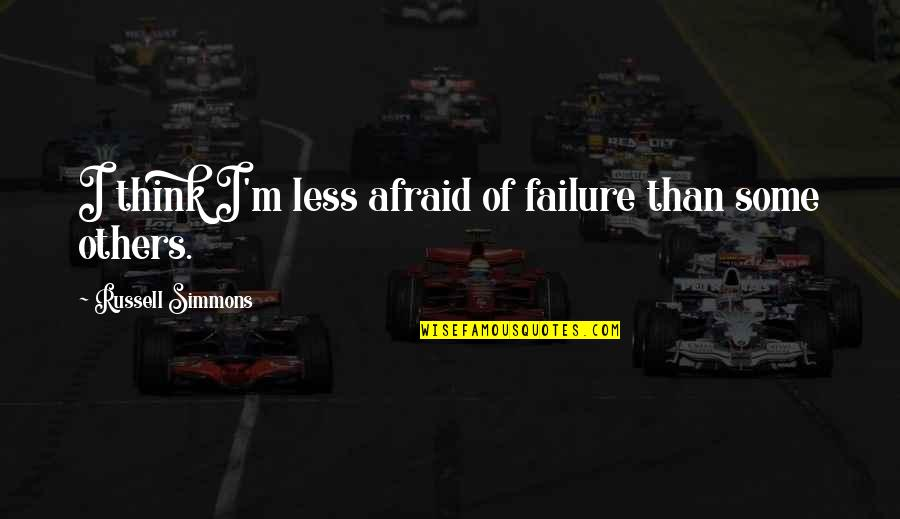 Afraid Of Failure Quotes By Russell Simmons: I think I'm less afraid of failure than