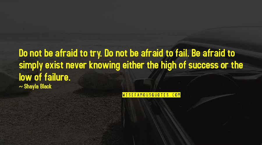 Afraid Of Failure Quotes By Shayla Black: Do not be afraid to try. Do not
