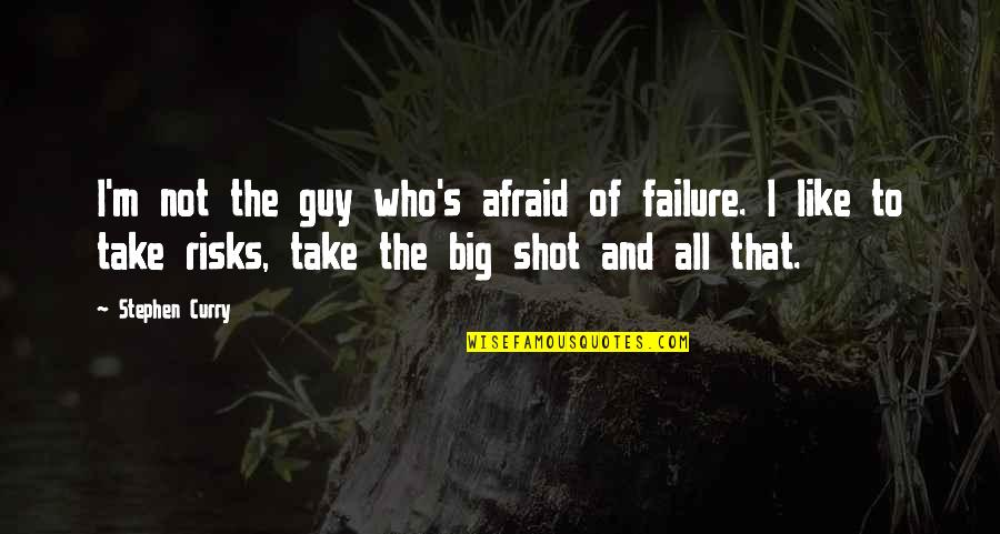 Afraid Of Failure Quotes By Stephen Curry: I'm not the guy who's afraid of failure.