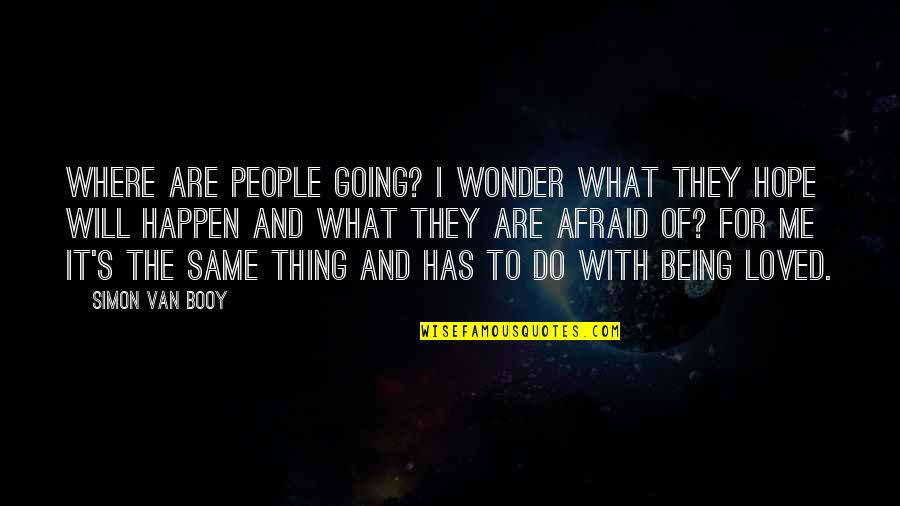 Afraid Of Not Being Loved Quotes By Simon Van Booy: Where are people going? I wonder what they