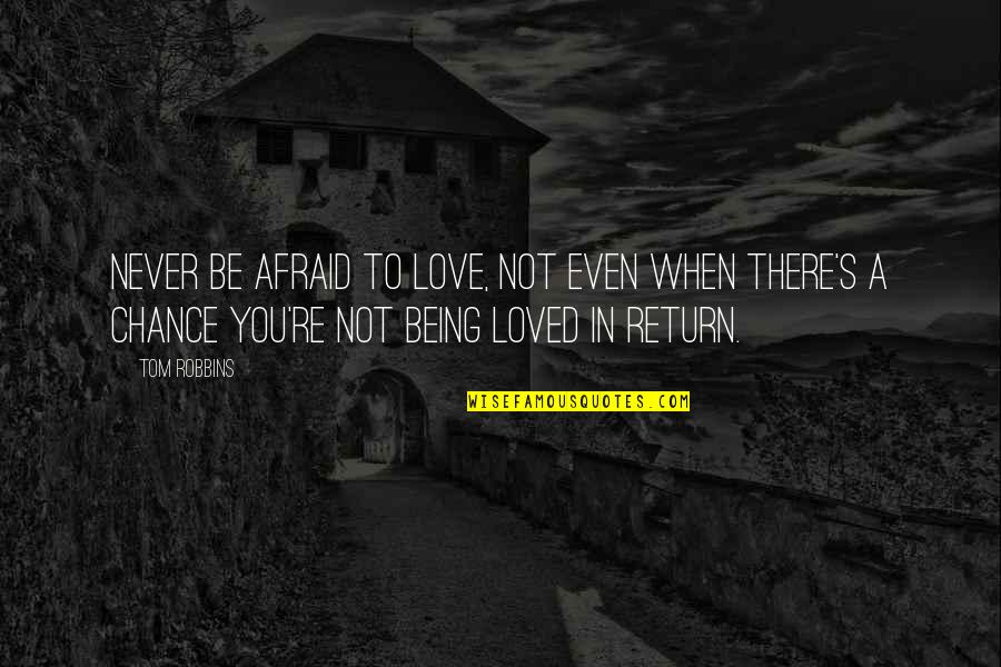 Afraid Of Not Being Loved Quotes By Tom Robbins: Never be afraid to love, not even when
