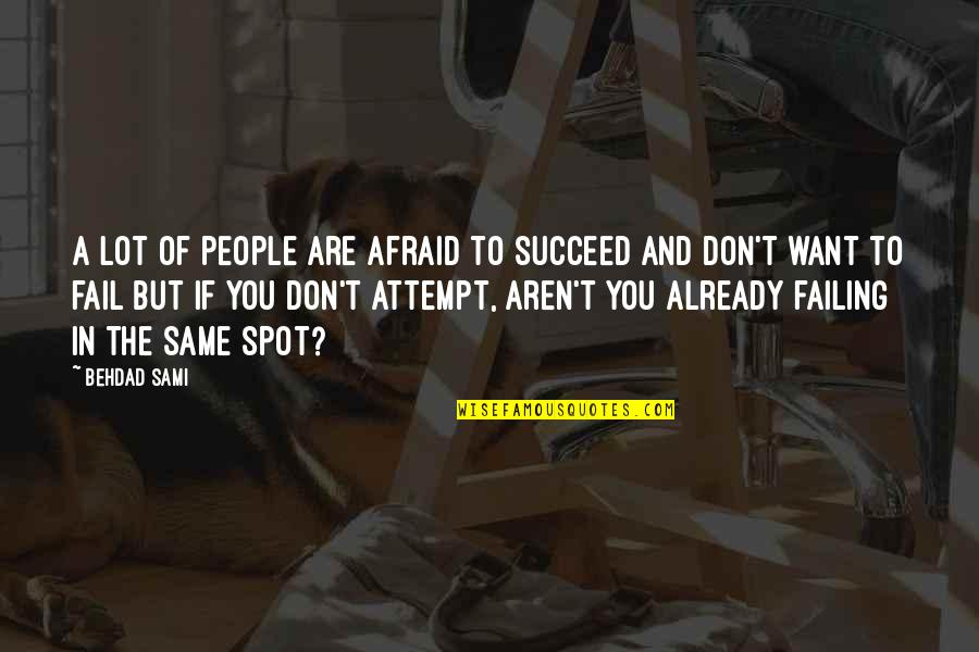 Afraid To Fail Quotes By Behdad Sami: A lot of people are afraid to succeed