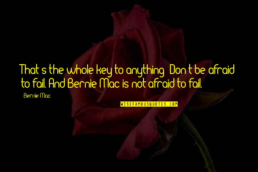 Afraid To Fail Quotes By Bernie Mac: That's the whole key to anything: Don't be