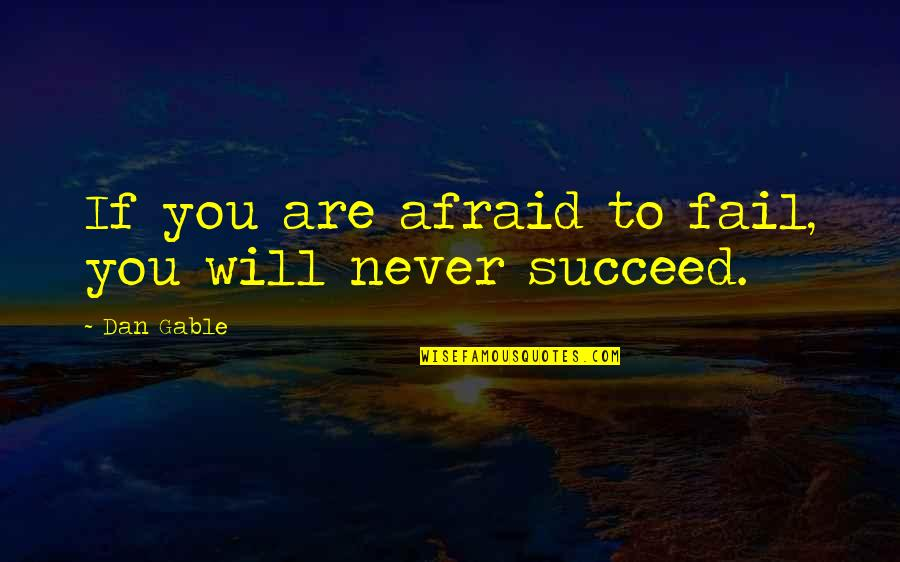 Afraid To Fail Quotes By Dan Gable: If you are afraid to fail, you will
