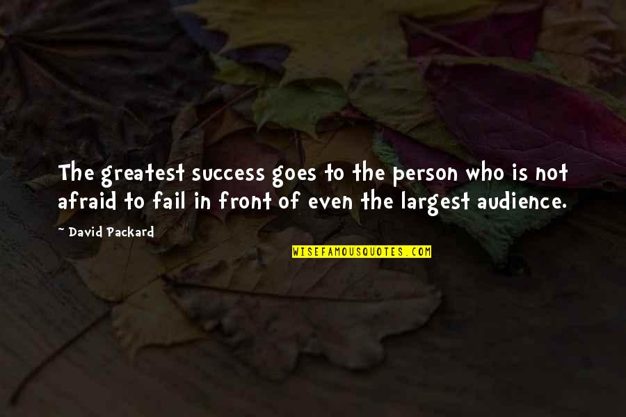 Afraid To Fail Quotes By David Packard: The greatest success goes to the person who