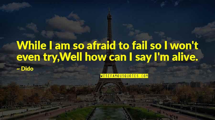 Afraid To Fail Quotes By Dido: While I am so afraid to fail so