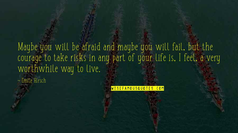 Afraid To Fail Quotes By Emile Hirsch: Maybe you will be afraid and maybe you