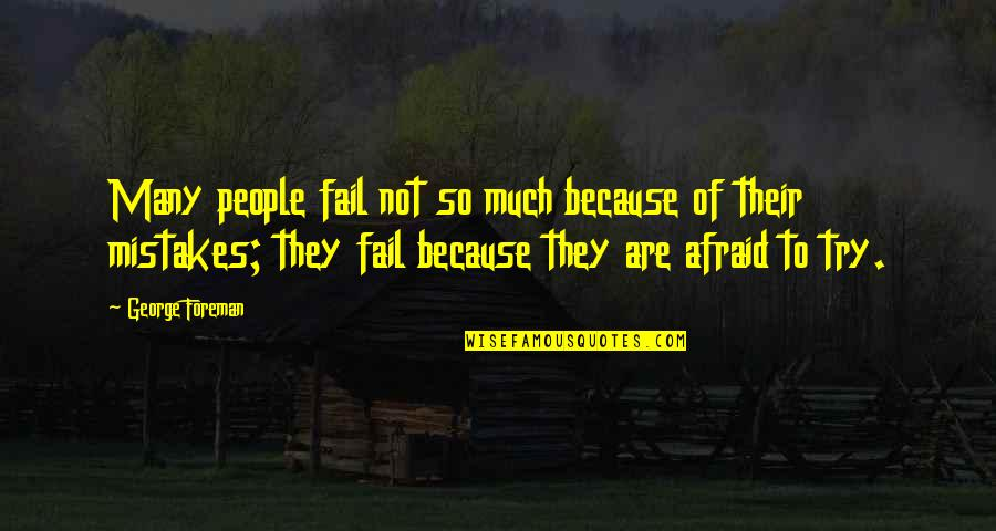 Afraid To Fail Quotes By George Foreman: Many people fail not so much because of