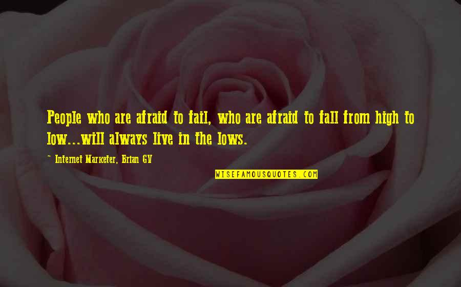 Afraid To Fail Quotes By Internet Marketer, Brian GV: People who are afraid to fail, who are