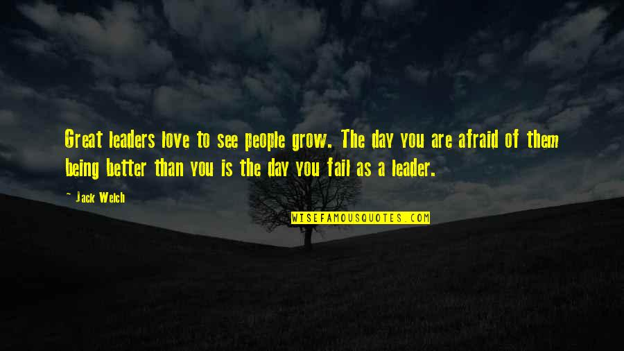 Afraid To Fail Quotes By Jack Welch: Great leaders love to see people grow. The