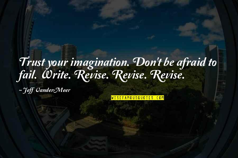 Afraid To Fail Quotes By Jeff VanderMeer: Trust your imagination. Don't be afraid to fail.