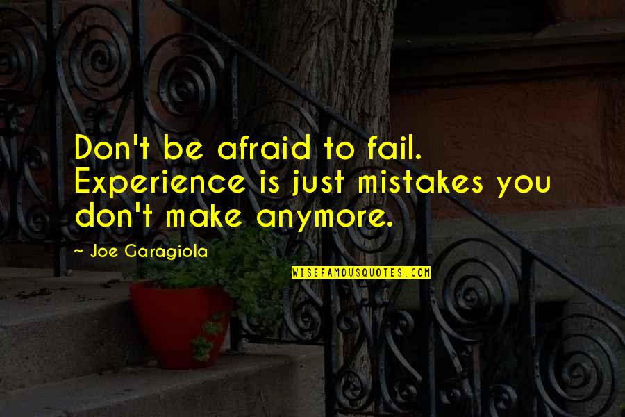 Afraid To Fail Quotes By Joe Garagiola: Don't be afraid to fail. Experience is just