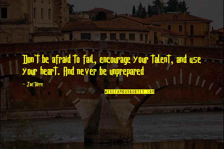 Afraid To Fail Quotes By Joe Torre: Don't be afraid to fail, encourage your talent,