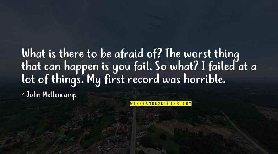 Afraid To Fail Quotes By John Mellencamp: What is there to be afraid of? The