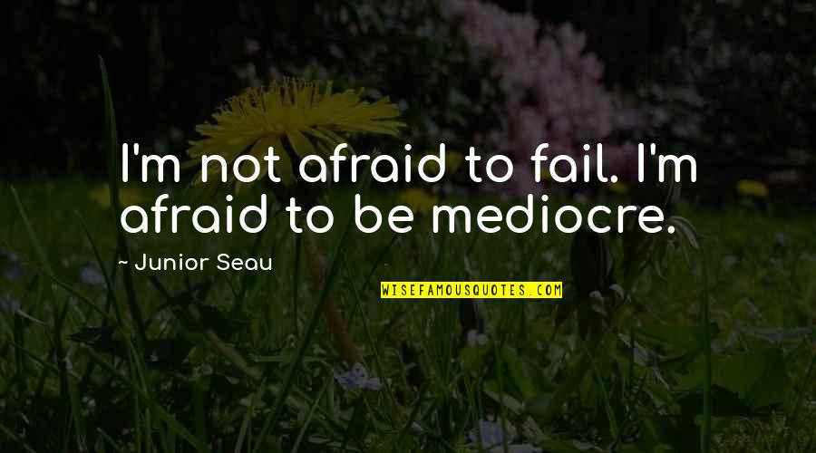 Afraid To Fail Quotes By Junior Seau: I'm not afraid to fail. I'm afraid to