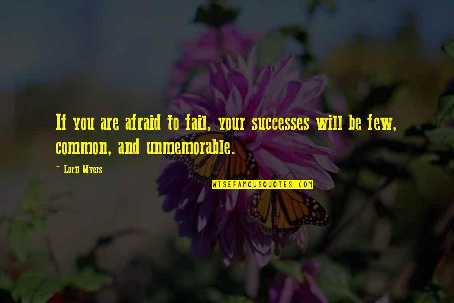 Afraid To Fail Quotes By Lorii Myers: If you are afraid to fail, your successes