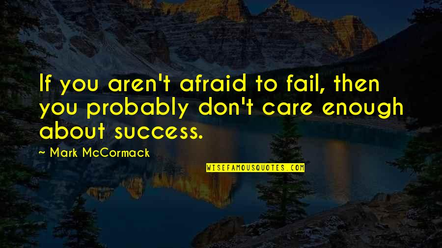 Afraid To Fail Quotes By Mark McCormack: If you aren't afraid to fail, then you