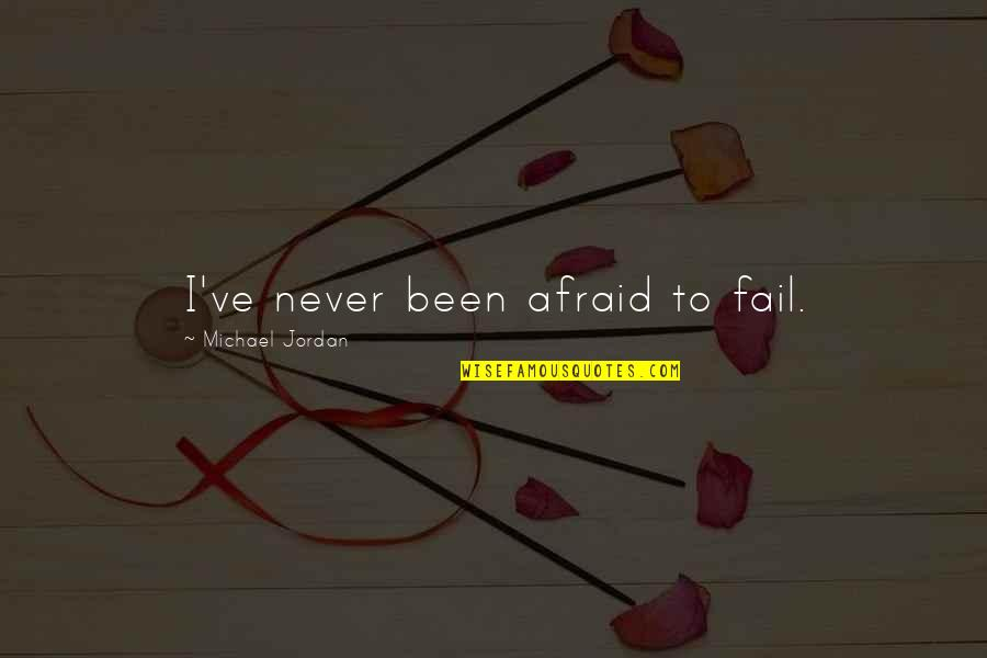 Afraid To Fail Quotes By Michael Jordan: I've never been afraid to fail.