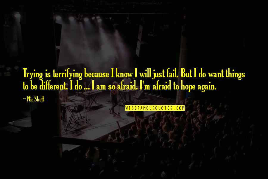 Afraid To Fail Quotes By Nic Sheff: Trying is terrifying because I know I will