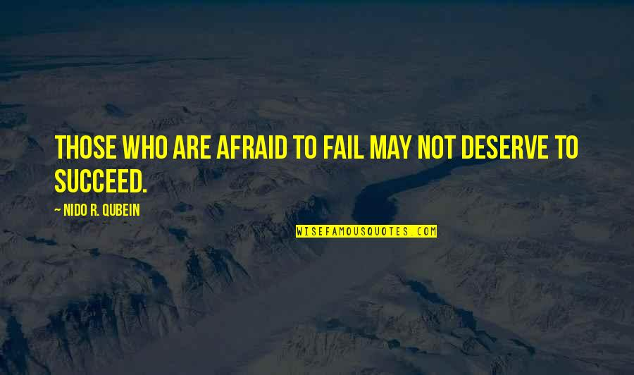 Afraid To Fail Quotes By Nido R. Qubein: Those who are afraid to fail may not