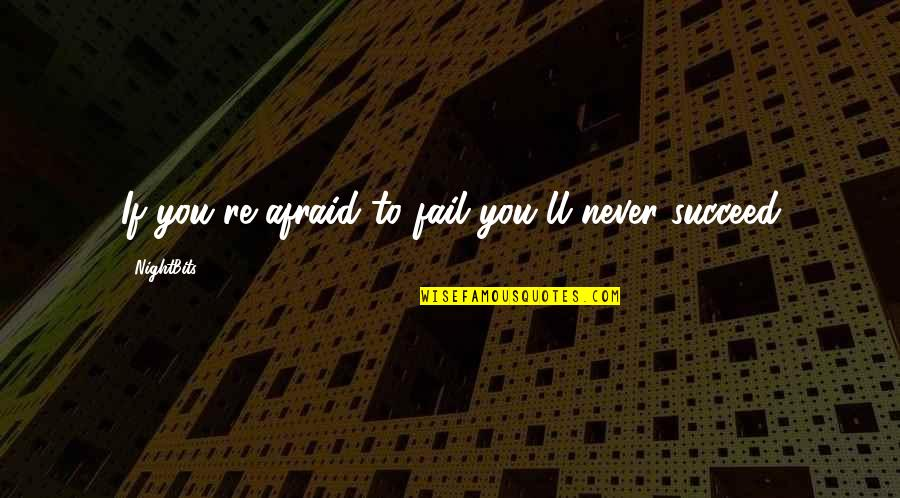 Afraid To Fail Quotes By NightBits: If you're afraid to fail you'll never succeed