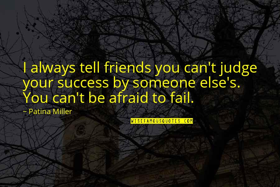 Afraid To Fail Quotes By Patina Miller: I always tell friends you can't judge your