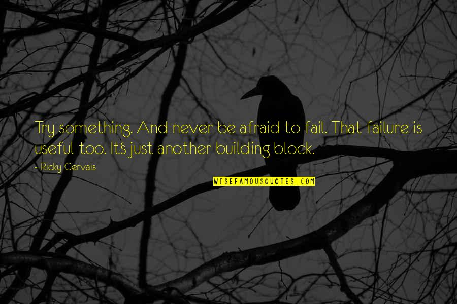 Afraid To Fail Quotes By Ricky Gervais: Try something. And never be afraid to fail.