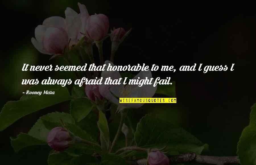 Afraid To Fail Quotes By Rooney Mara: It never seemed that honorable to me, and
