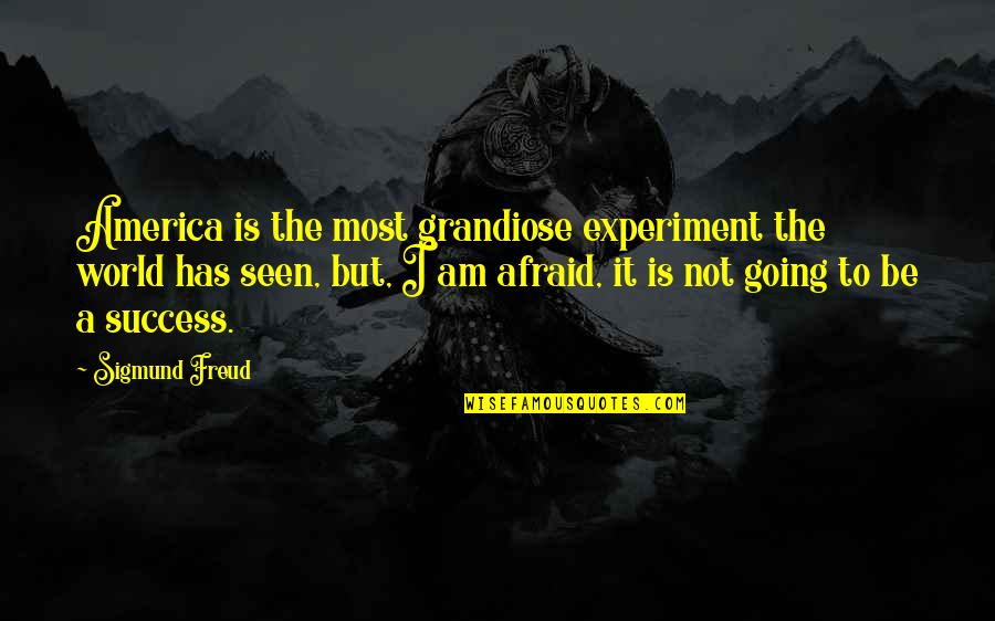 Afraid To Fail Quotes By Sigmund Freud: America is the most grandiose experiment the world