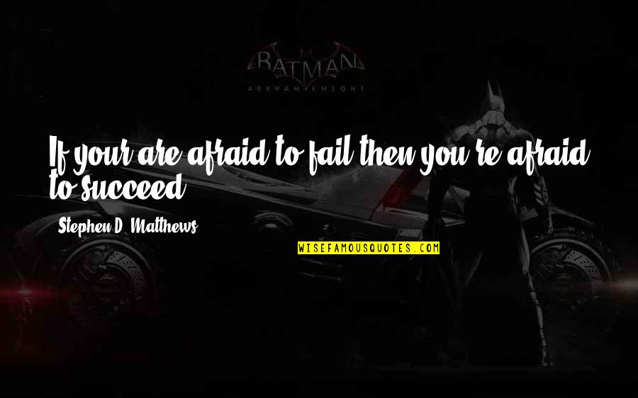 Afraid To Fail Quotes By Stephen D. Matthews: If your are afraid to fail then you're