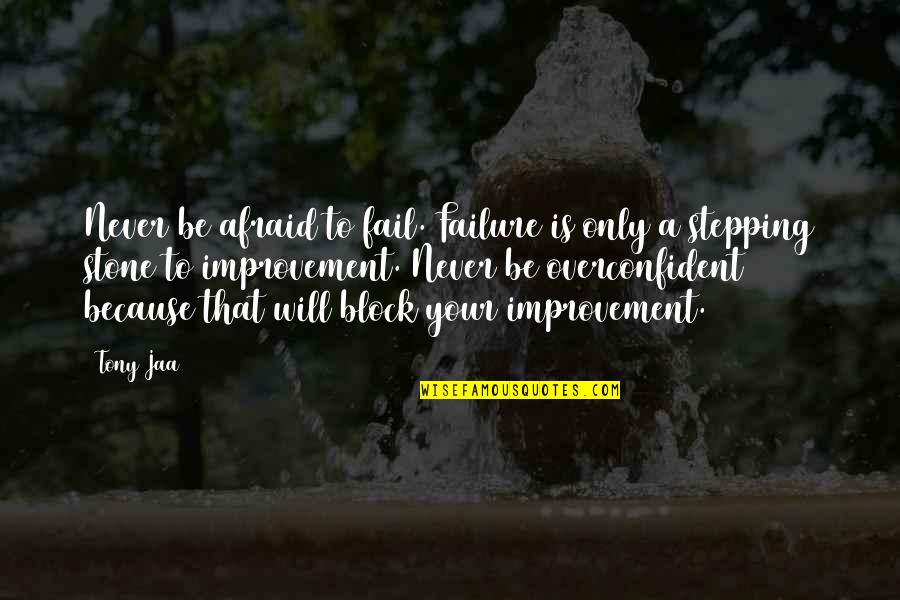 Afraid To Fail Quotes By Tony Jaa: Never be afraid to fail. Failure is only