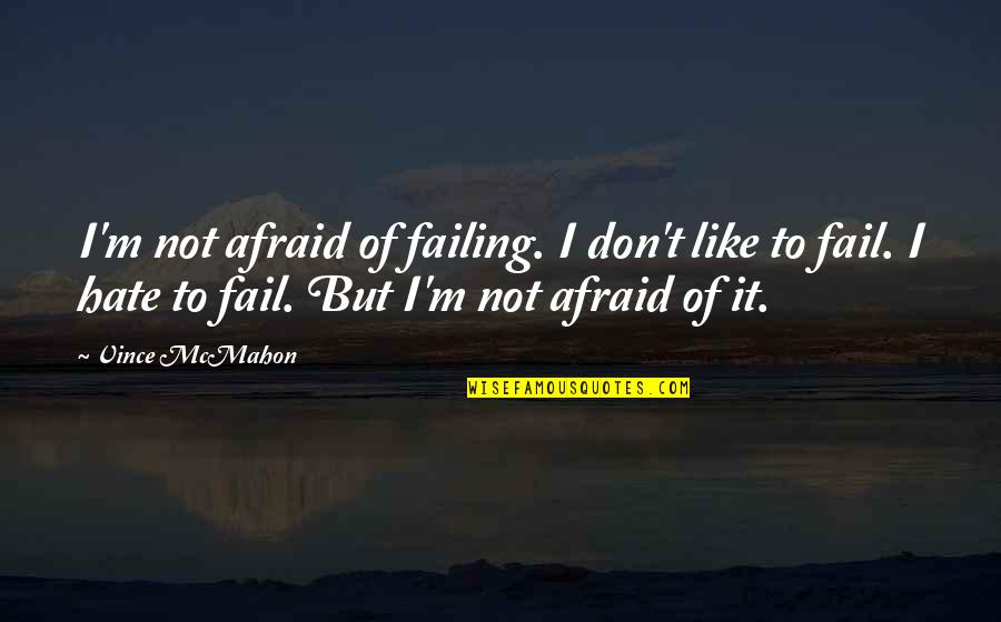 Afraid To Fail Quotes By Vince McMahon: I'm not afraid of failing. I don't like
