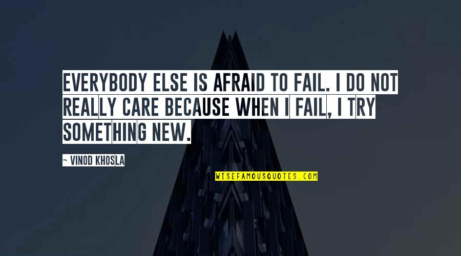 Afraid To Fail Quotes By Vinod Khosla: Everybody else is afraid to fail. I do
