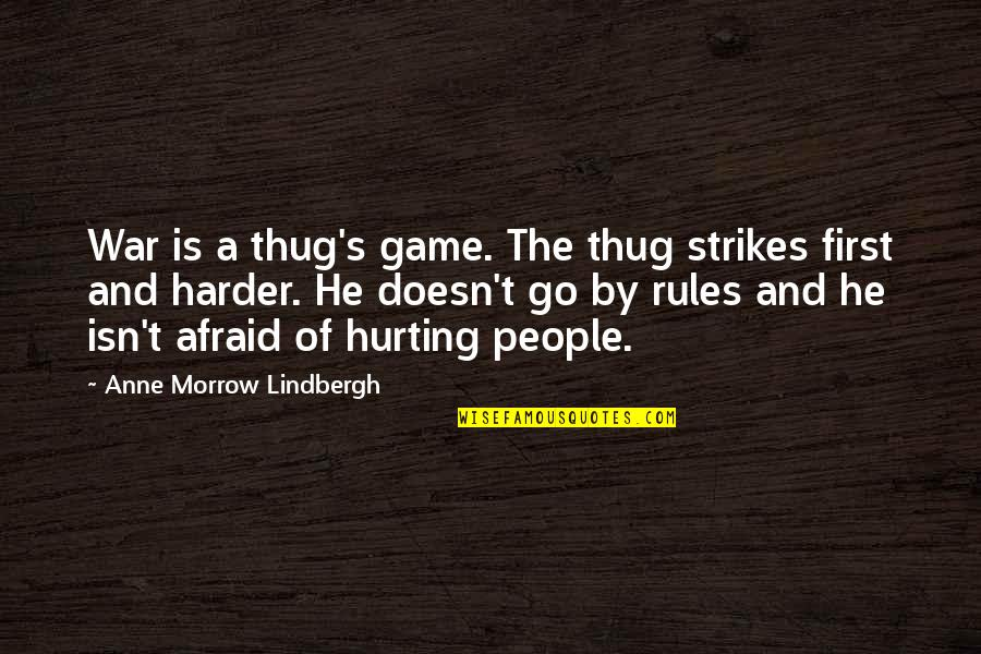 Afraid To Hurt You Quotes By Anne Morrow Lindbergh: War is a thug's game. The thug strikes