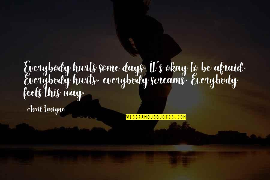 Afraid To Hurt You Quotes By Avril Lavigne: Everybody hurts some days. It's okay to be