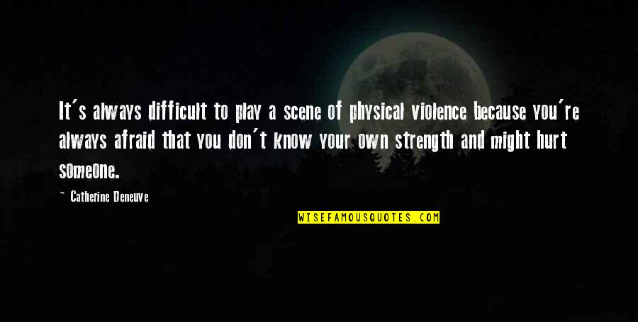 Afraid To Hurt You Quotes By Catherine Deneuve: It's always difficult to play a scene of