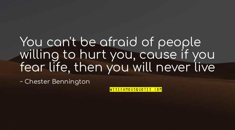 Afraid To Hurt You Quotes By Chester Bennington: You can't be afraid of people willing to
