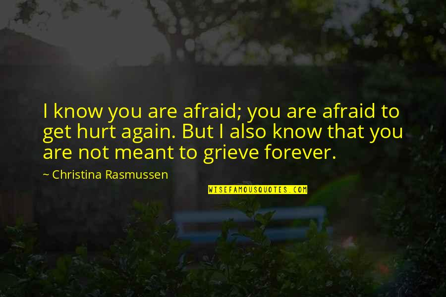Afraid To Hurt You Quotes By Christina Rasmussen: I know you are afraid; you are afraid